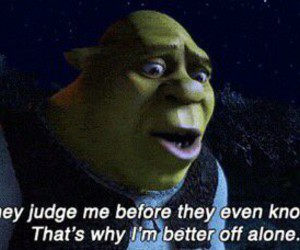 shrek, quote, and alone image