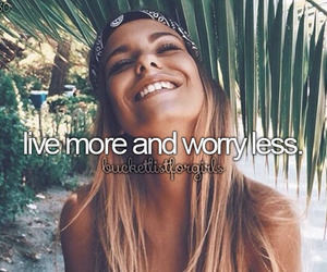 live, bucket list, and worry less image