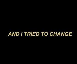 change, i tried, and i swear image