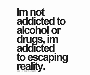 drugs, quotes, and alcohol image