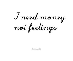 i need money not feelings image