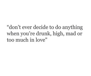 drunk, high, and love image