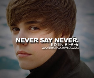 justin bieber, quote, and never say never image