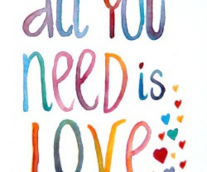 all you need is love, colours, and positive image