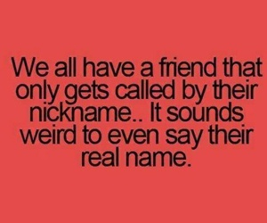 friends, nickname, and weird image