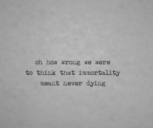 Immortality, quote, and dying image