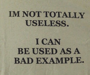 bad, Useless, and quotes image