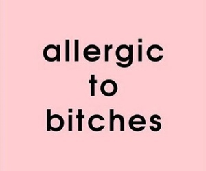 allergic and bitche image