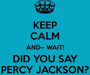 keep calm, percy jackson, and wait image