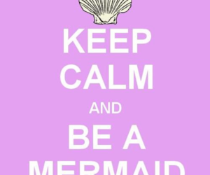 keep calm, mermaid, and quotes image