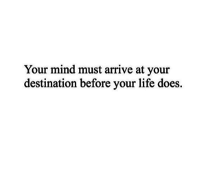 destination, life, and mind image