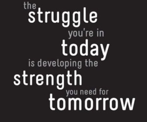 struggle today and strength for tomorrow image