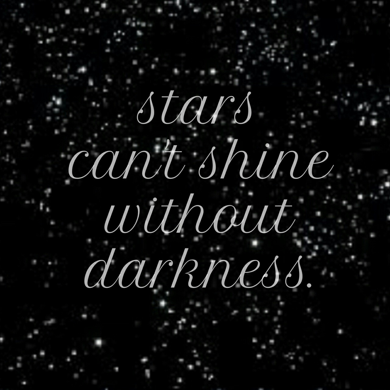 Stars Cant Shine Without Darkness On We Heart It