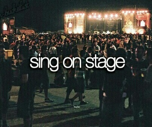bucket list, sing, and stage image