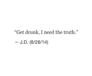 quotes, truth, and drunk image