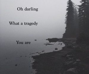 quotes, tragedy, and black and white image