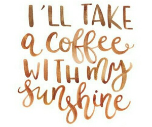quotes, coffee, and sunshine image