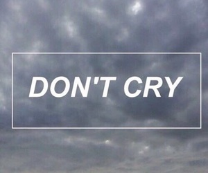cry, don't cry, and quotes image