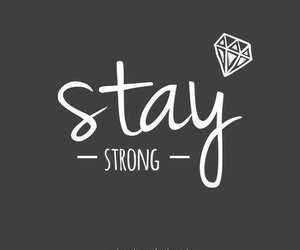 stay, quote, and strong image