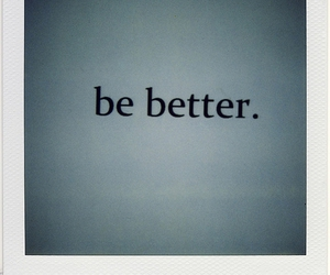 text, be better, and better image