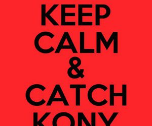 keep calm, kony, and 2012 image