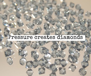 diamonds, pressure, and quotes image
