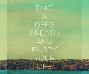 breathe, enjoy, and happiness image