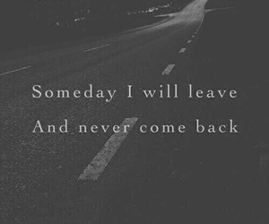 quotes, leave, and someday image