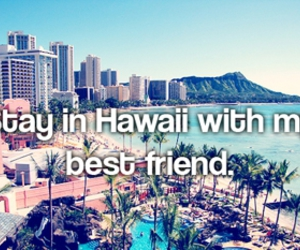 best friends, hawaii, and before i die image