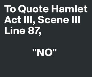 Hamlet, no, and quote image