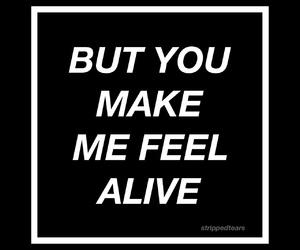 alive, make me, and feel image