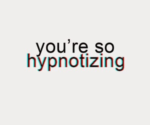 hypnotizing, youre, and so image