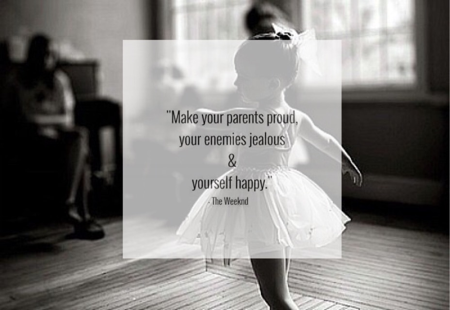 Make Your Parent Proud Your Enemy Jealous Yourself Happy The Weeknd