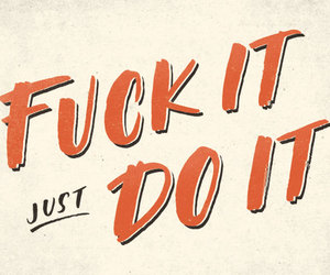 do it, fuck it, and Just Do It image