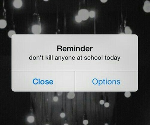 school, reminder, and kill image