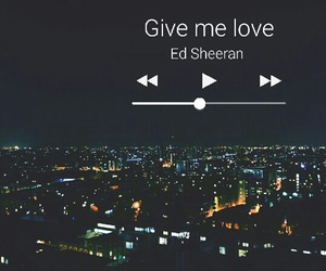 music, give me love, and ed sheeran image