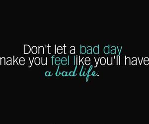 bad day, phrase, and bad life image