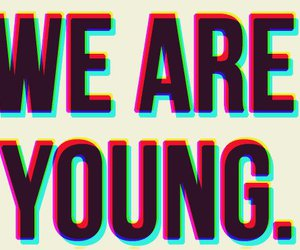 young, we are young, and quotes image