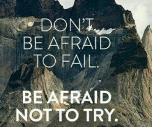 try, afraid, and fail image