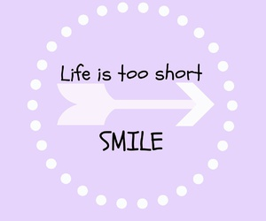 life, smile, and life is too short image