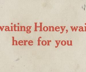 here, honey, and waiting image