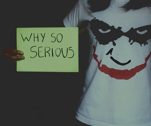joker, why so serious, and serious image