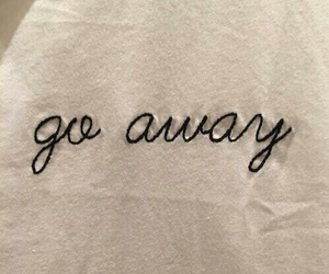 go away, quotes, and tumblr image