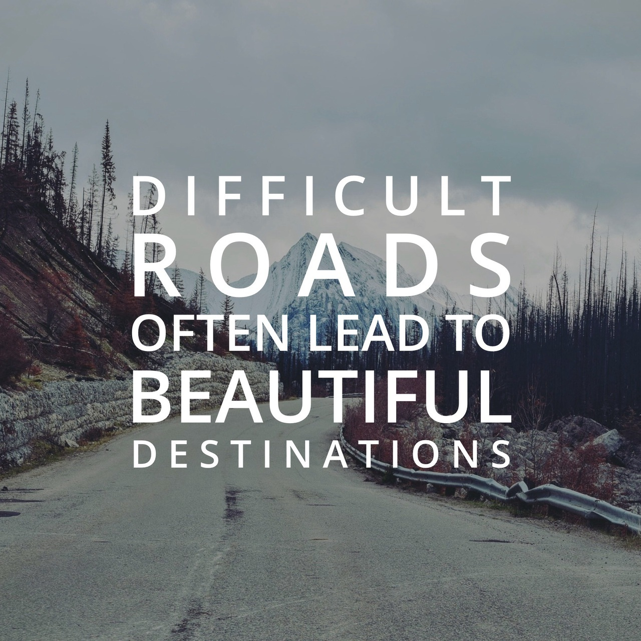 Difficult roads often lead to beautiful destinations | via ...
