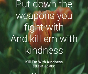 Lyrics, selena gomez, and kill em with kindness image