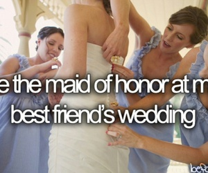 Dream, bucket list, and maid of honor image