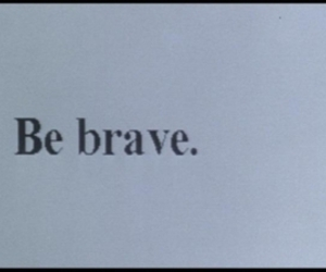 be brave, brave, and text image