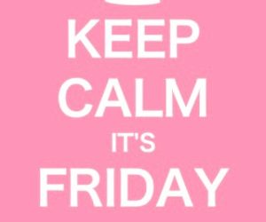 keep calm, friday, and pink image