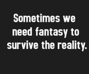 fantasy, quote, and reality image