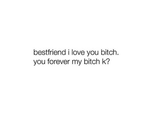 best friend, bitch, and forever image